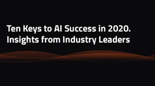 Ten Keys to AI Success in 2020: Insights from Industry Leaders