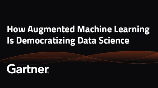 Gartner Report: How Augmented Machine Learning Is Democratizing Data Science